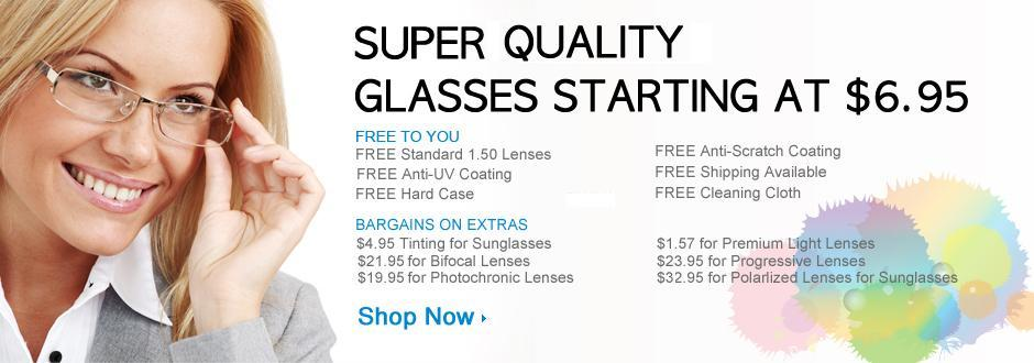 Super quality glasses starting at $6.95